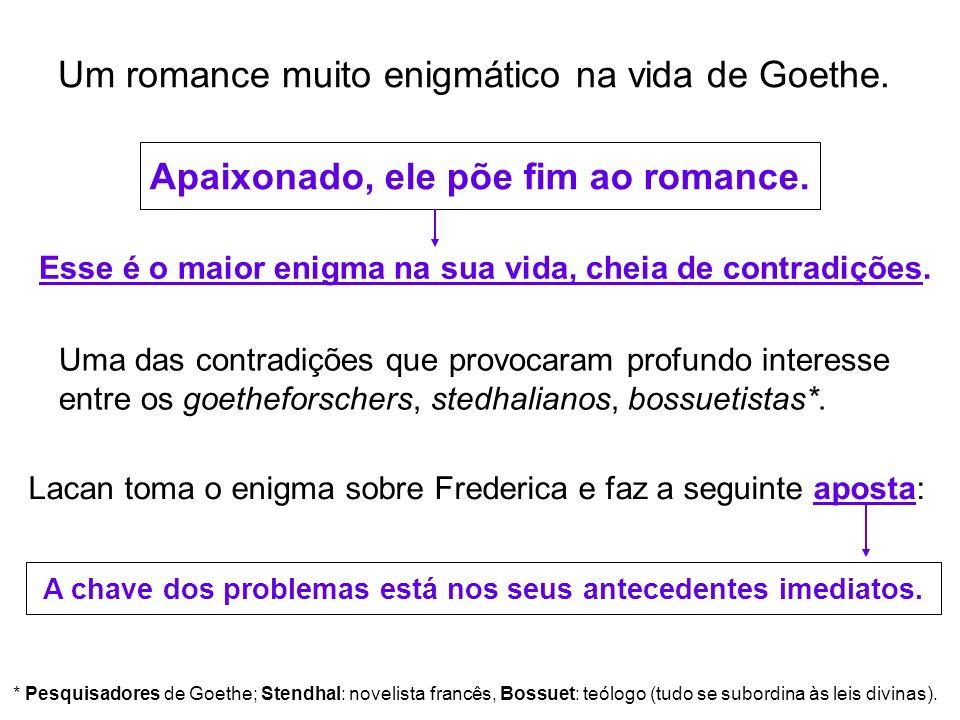 Um romance muito enigmático na vida de Goethe. Apaixonado, ele põe fim ao romance. Esse é o maior enigma na sua vida, cheia de contradições. Uma das c