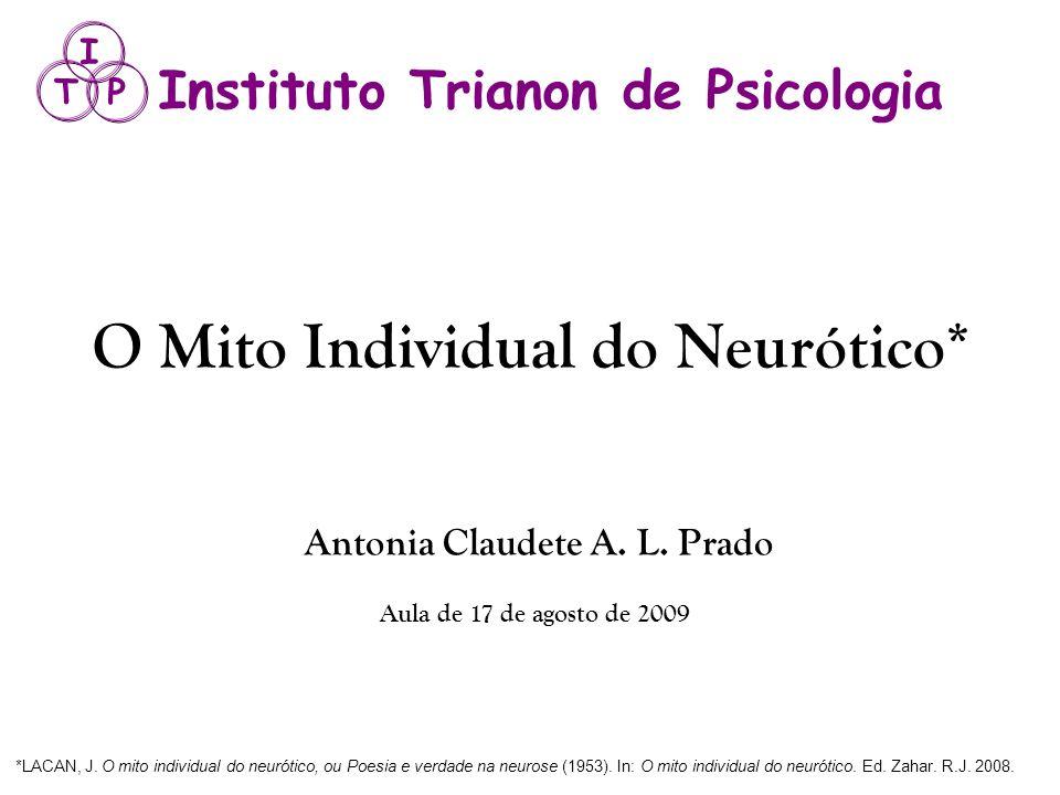 O Mito Individual do Neurótico* Antonia Claudete A. L. Prado Aula de 17 de agosto de 2009 *LACAN, J. O mito individual do neurótico, ou Poesia e verda