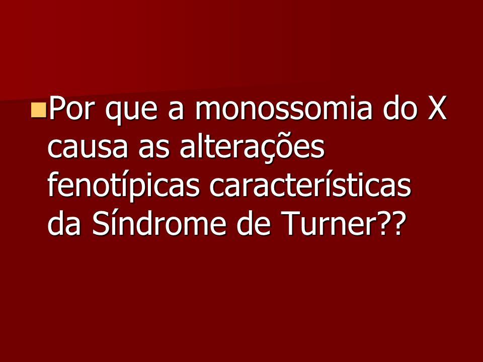 Por que a monossomia do X causa as alterações fenotípicas características da Síndrome de Turner?? Por que a monossomia do X causa as alterações fenotí