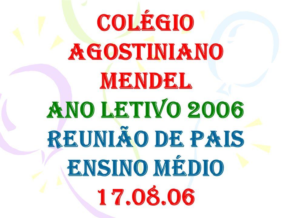 COLÉGIO AGOSTINIANO MENDEL ANO LETIVO 2006 REUNIÃO DE PAIS ENSINO MÉDIO 17.08.06
