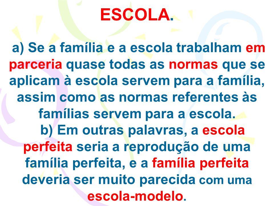 ESCOLA. a) Se a família e a escola trabalham em parceria quase todas as normas que se aplicam à escola servem para a família, assim como as normas ref