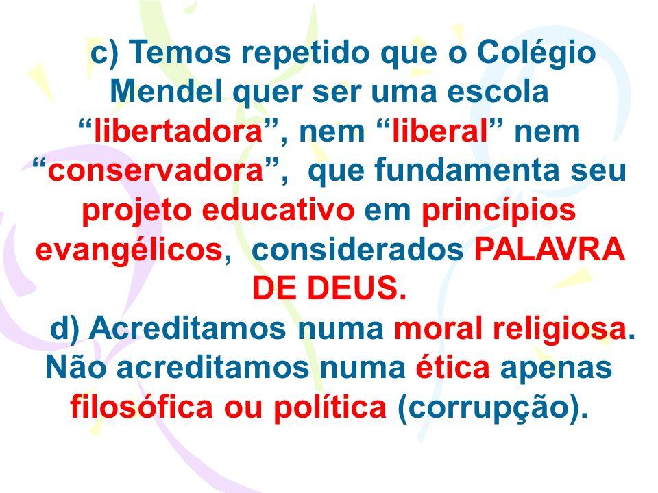 c) Temos repetido que o Colégio Mendel quer ser uma escolalibertadora, nem liberal nemconservadora, que fundamenta seu projeto educativo em princípios