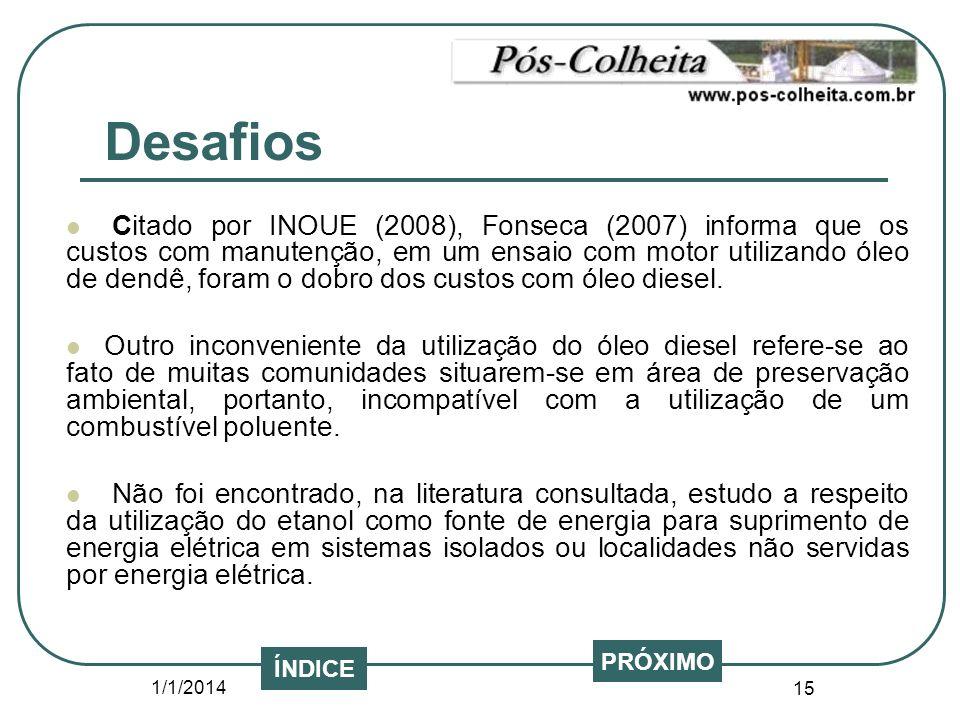 1/1/2014 15 Citado por INOUE (2008), Fonseca (2007) informa que os custos com manutenção, em um ensaio com motor utilizando óleo de dendê, foram o dob