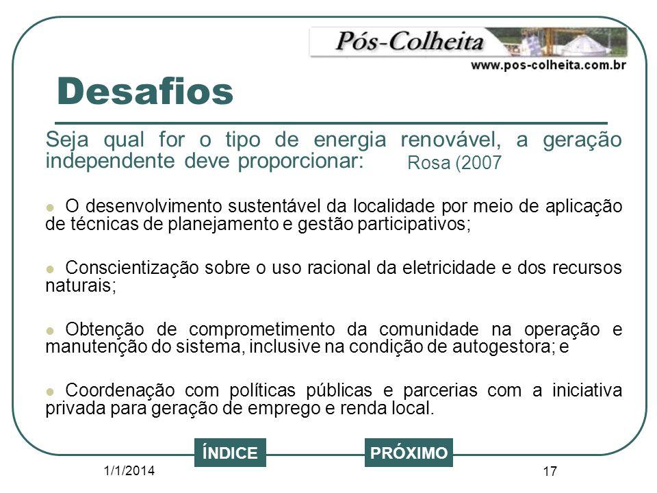 1/1/2014 17 Seja qual for o tipo de energia renovável, a geração independente deve proporcionar: O desenvolvimento sustentável da localidade por meio