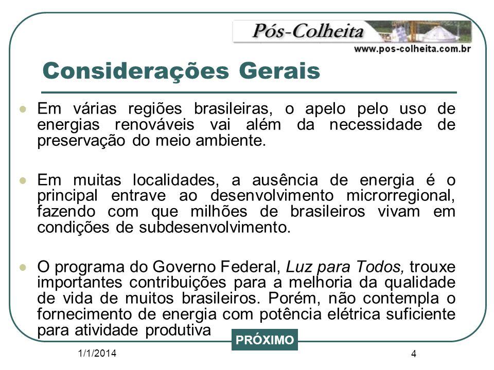 1/1/2014 4 Considerações Gerais Em várias regiões brasileiras, o apelo pelo uso de energias renováveis vai além da necessidade de preservação do meio
