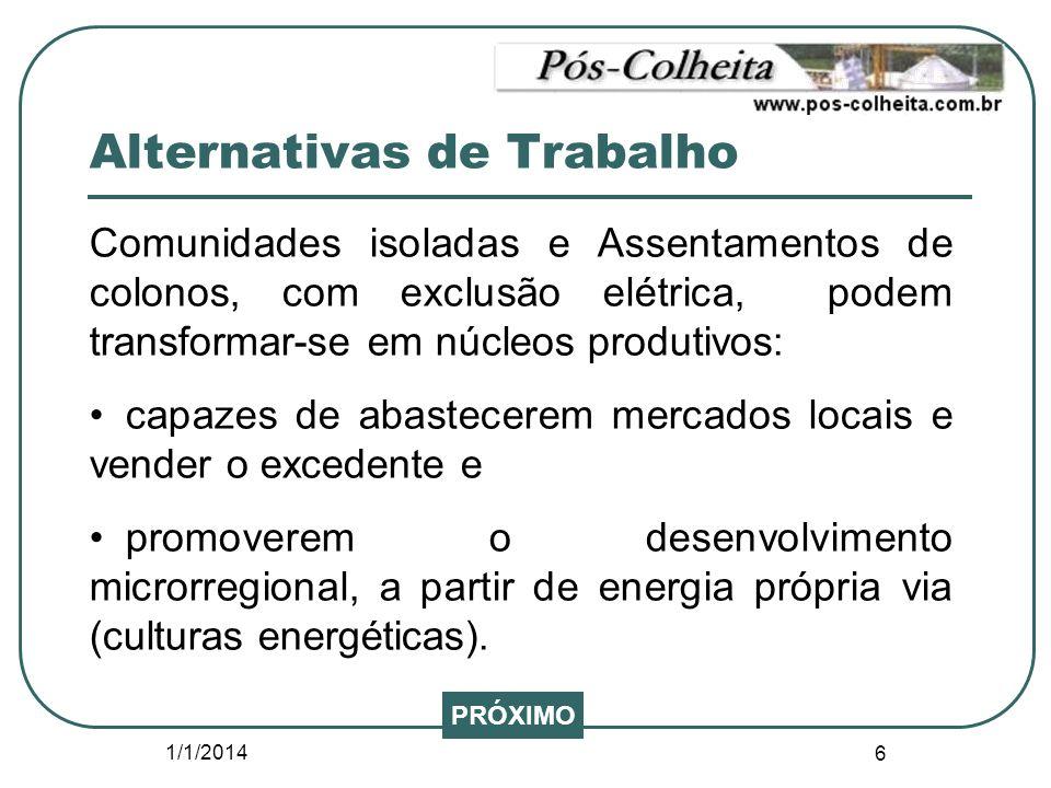 1/1/2014 6 Alternativas de Trabalho Comunidades isoladas e Assentamentos de colonos, com exclusão elétrica, podem transformar-se em núcleos produtivos