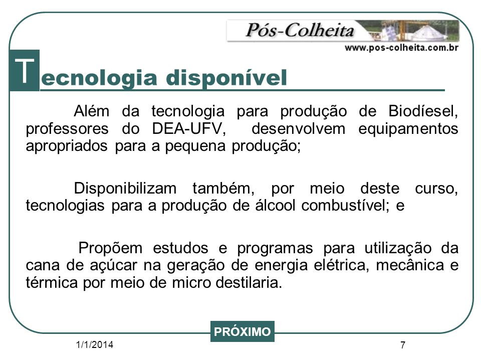 1/1/2014 7 ecnologia disponível Além da tecnologia para produção de Biodíesel, professores do DEA-UFV, desenvolvem equipamentos apropriados para a peq