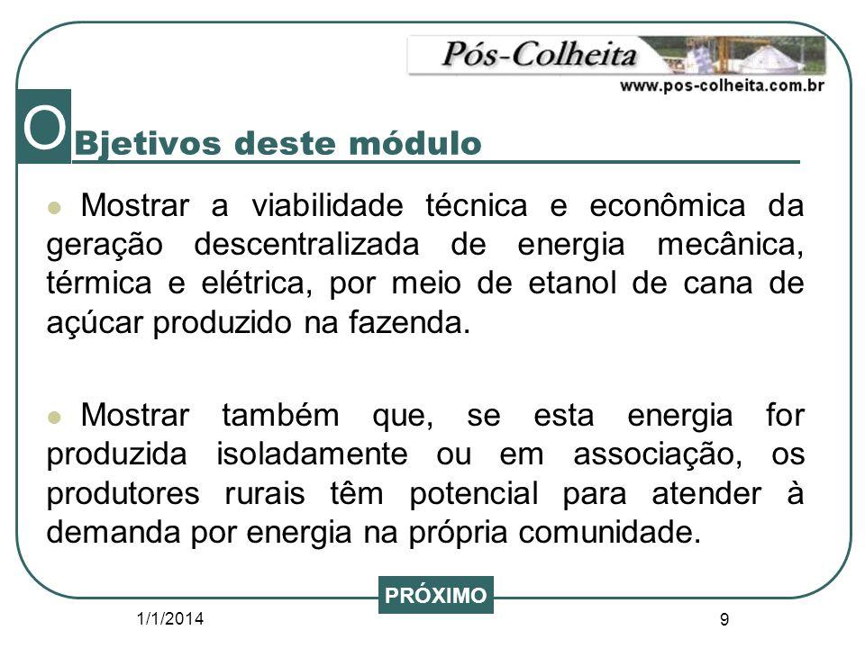 1/1/2014 9 Bjetivos deste módulo Mostrar a viabilidade técnica e econômica da geração descentralizada de energia mecânica, térmica e elétrica, por mei