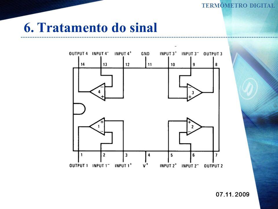 07.11. 2009 TERMÔMETRO DIGITAL 6. Tratamento do sinal Para o tratamento do sinal produzido pelo NTC foi utilizado amplificadores operacionais. O circu