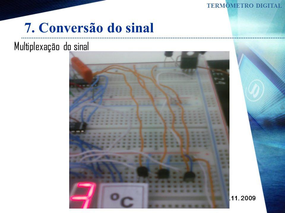 07.11. 2009 TERMÔMETRO DIGITAL 7. Conversão do sinal Para fazer a conversão do sinal analógico, que sai do sensor de te mperatura, para um sinal digit