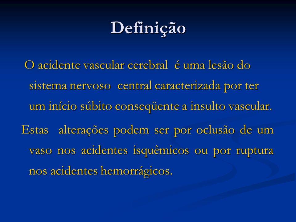 Definição O acidente vascular cerebral é uma lesão do sistema nervoso central caracterizada por ter um início súbito conseqüente a insulto vascular. O
