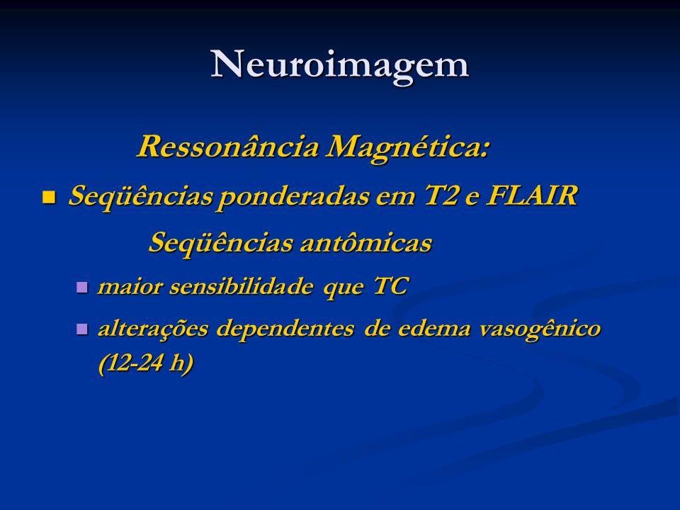 Neuroimagem Ressonância Magnética: Ressonância Magnética: Seqüências ponderadas em T2 e FLAIR Seqüências ponderadas em T2 e FLAIR Seqüências antômicas