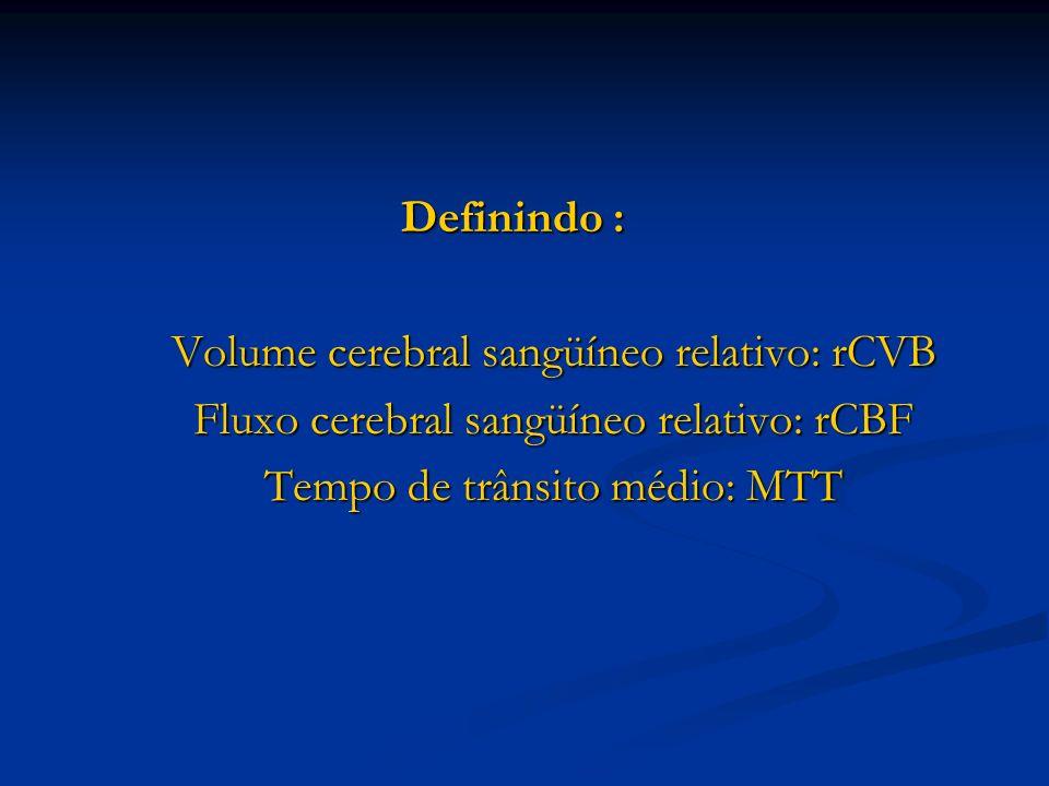 Definindo : Definindo : Volume cerebral sangüíneo relativo: rCVB Volume cerebral sangüíneo relativo: rCVB Fluxo cerebral sangüíneo relativo: rCBF Flux