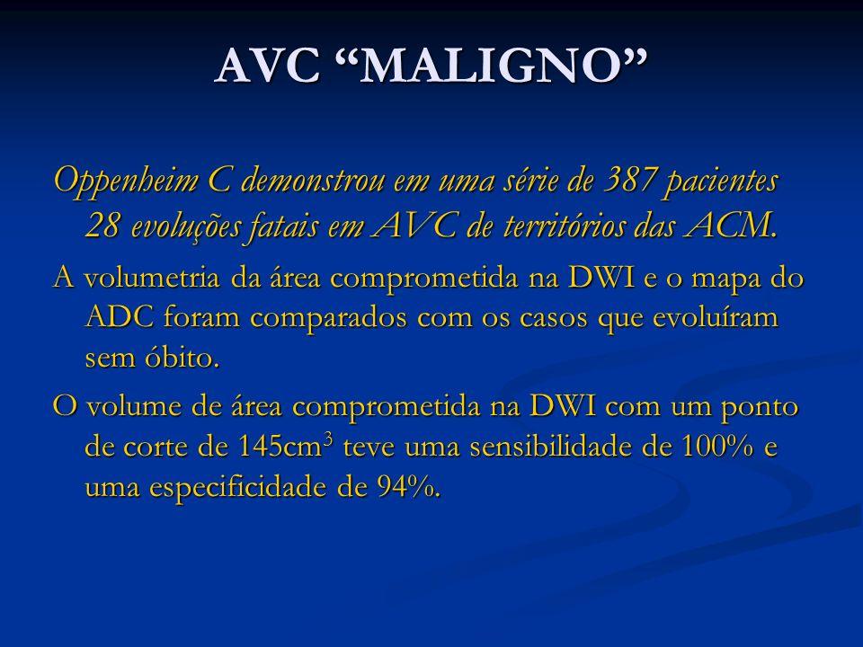 AVC MALIGNO Oppenheim C demonstrou em uma série de 387 pacientes 28 evoluções fatais em AVC de territórios das ACM. A volumetria da área comprometida