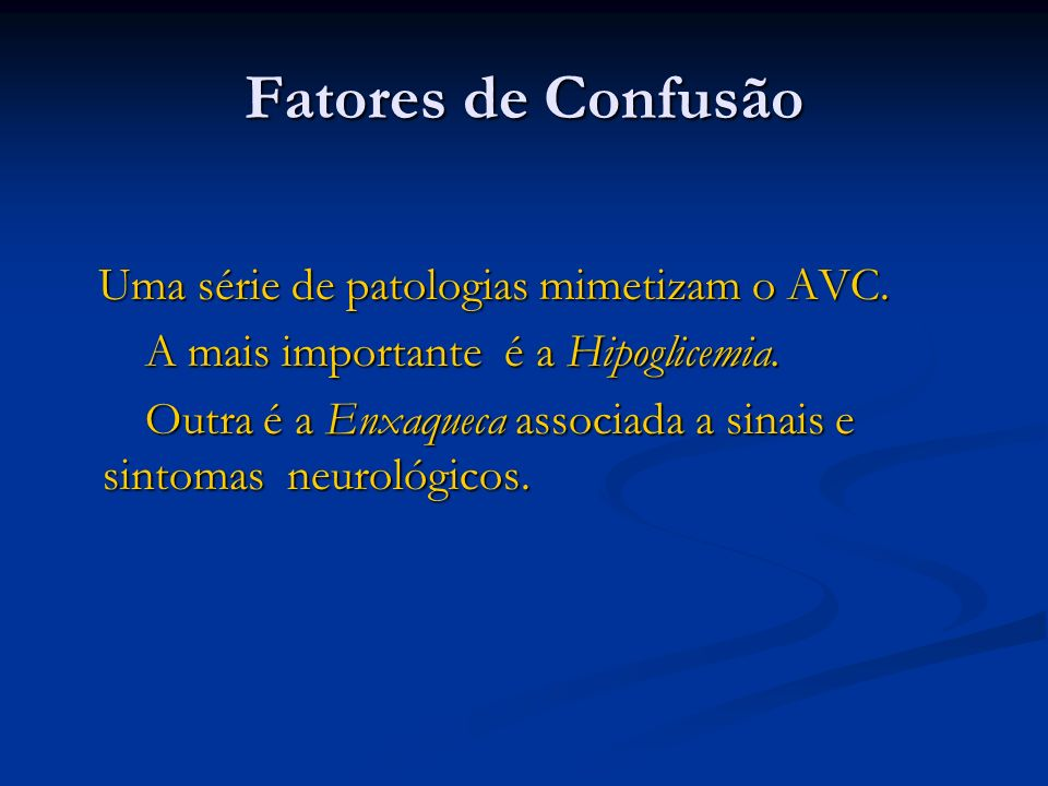 Fatores de Confusão Mnemonic for Differential Diagnosis of Stroke Mnemonic for Differential Diagnosis of Stroke M Migraine M Migraine E Epilepsy (postictal) E Epilepsy (postictal) D Dissection, aortic D Dissection, aortic I Intoxication (drug, alcohol); infection I Intoxication (drug, alcohol); infection C Contusion; trauma C Contusion; trauma S Sodium; electrolytes; glucose S Sodium; electrolytes; glucose FLEMMING K, Mayo Clin Proc.