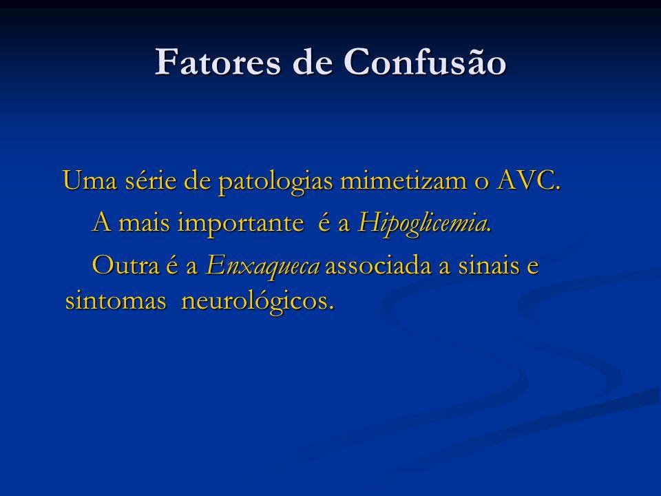 Fatores de Confusão Uma série de patologias mimetizam o AVC. Uma série de patologias mimetizam o AVC. A mais importante é a Hipoglicemia. A mais impor