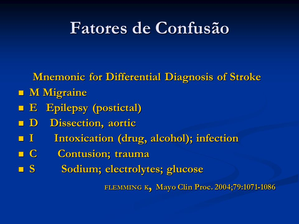 Fatores de Confusão Mnemonic for Differential Diagnosis of Stroke Mnemonic for Differential Diagnosis of Stroke M Migraine M Migraine E Epilepsy (post