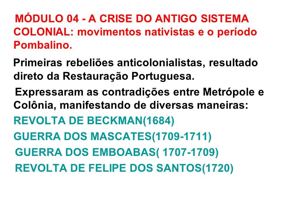 O PERÍODO POMBALINO(1760-1780) O Ministro do Rei D.José I, Sebastião José de Carvalho(Marquês de Pombal) adotou diversas medidas de modernização do reino, com grande repercussão no Brasil: -diminuição da influência da nobreza e dos jesuítas) - reorganização da administração colonial.