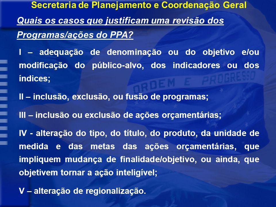 - A revisão do PPA em 2005 terá como escopo a concepção dos Programas (anexo I da Lei Estadual 8.064 de 30/12/03, alterado pela Lei Estadual 8.175 de 12/08/04) Secretaria de Planejamento e Coordenação Geral O Processo de Revisão -As alterações efetuadas nos Programas terão validade para os anos de 2006 e/ou 2007.