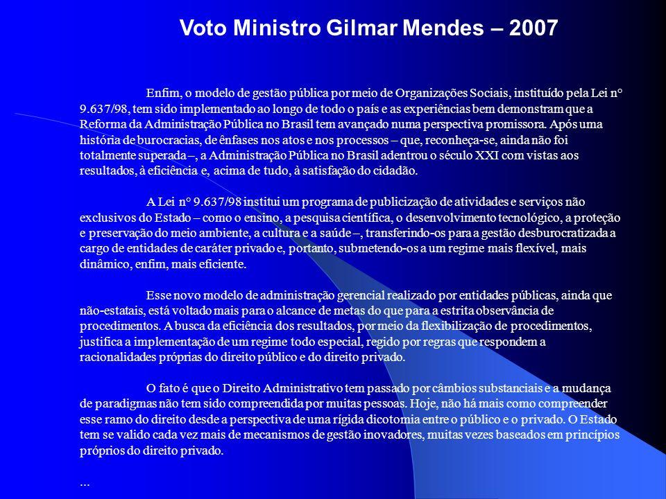 Voto Ministro Gilmar Mendes – 2007 Enfim, o modelo de gestão pública por meio de Organizações Sociais, instituído pela Lei n° 9.637/98, tem sido imple