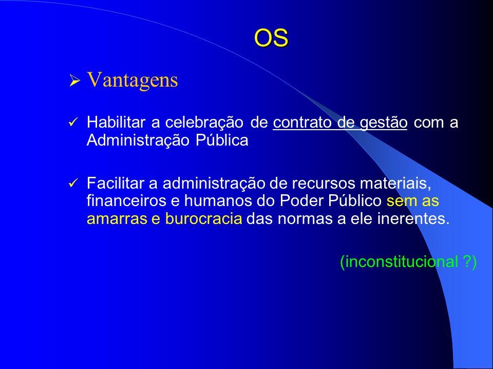 OS Vantagens Habilitar a celebração de contrato de gestão com a Administração Pública Facilitar a administração de recursos materiais, financeiros e h