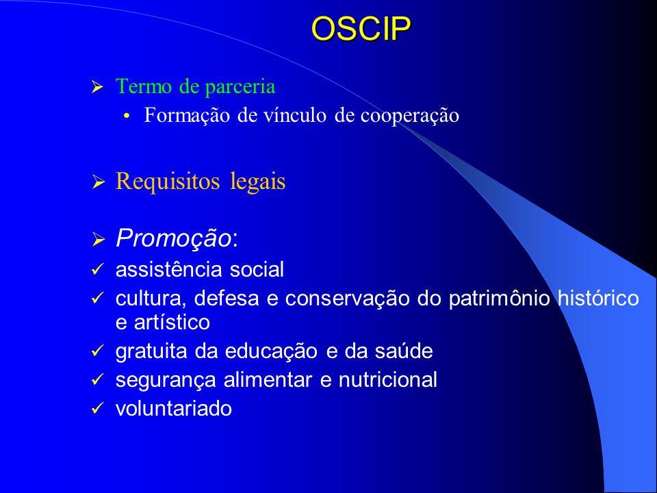 OSCIP Termo de parceria Formação de vínculo de cooperação Requisitos legais Promoção: assistência social cultura, defesa e conservação do patrimônio h