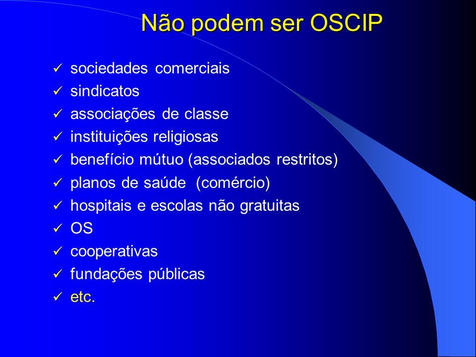 Não podem ser OSCIP sociedades comerciais sindicatos associações de classe instituições religiosas benefício mútuo (associados restritos) planos de sa