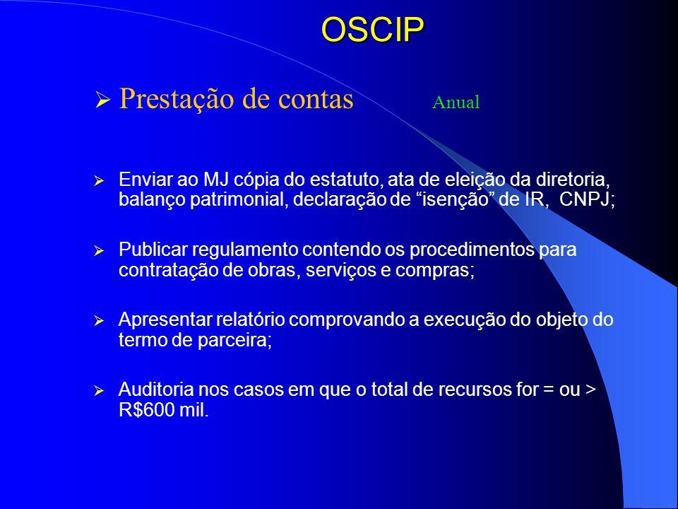OSCIP Prestação de contas Anual Enviar ao MJ cópia do estatuto, ata de eleição da diretoria, balanço patrimonial, declaração de isenção de IR, CNPJ; P