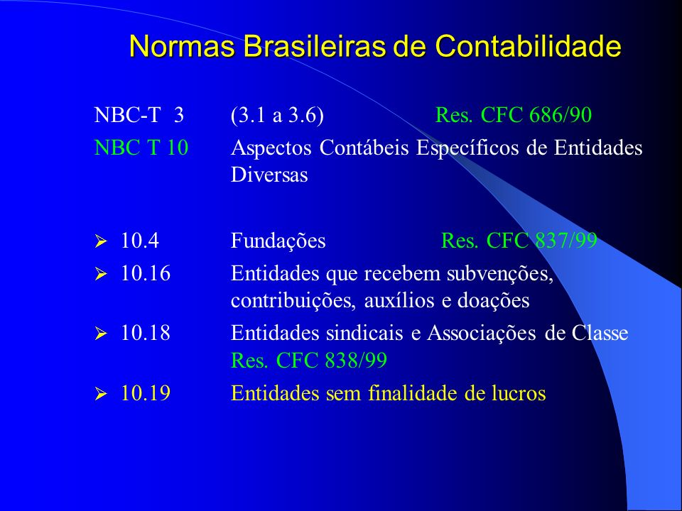 Normas Brasileiras de Contabilidade NBC-T 3 (3.1 a 3.6) Res. CFC 686/90 NBC T 10 Aspectos Contábeis Específicos de Entidades Diversas 10.4Fundações Re