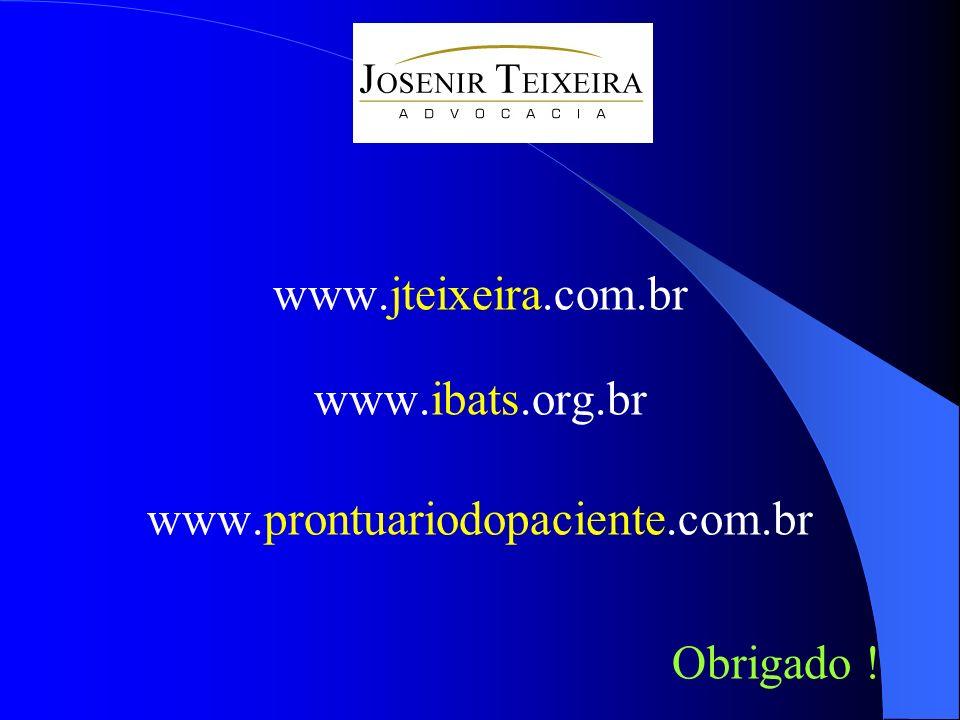 www.jteixeira.com.br www.ibats.org.br www.prontuariodopaciente.com.br Obrigado !