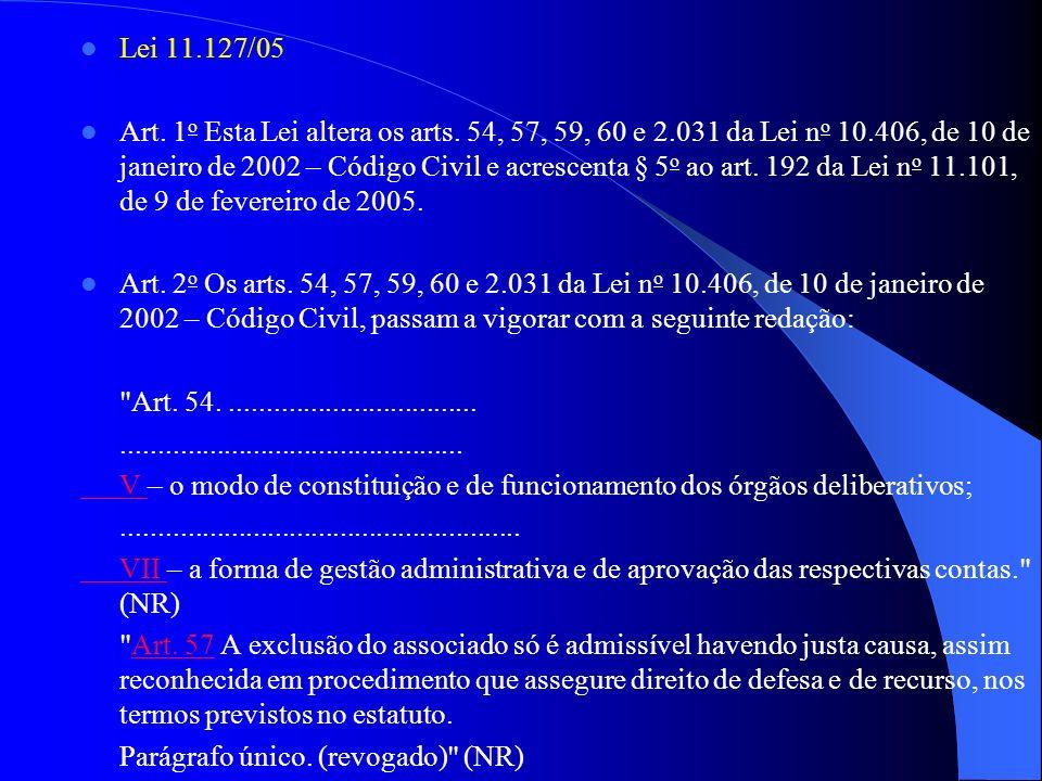 Lei 11.127/05 Art. 1 o Esta Lei altera os arts. 54, 57, 59, 60 e 2.031 da Lei n o 10.406, de 10 de janeiro de 2002 – Código Civil e acrescenta § 5 o a