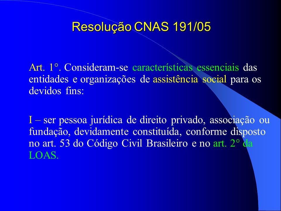 Resolução CNAS 191/05 Art. 1°. Consideram-se características essenciais das entidades e organizações de assistência social para os devidos fins: I – s