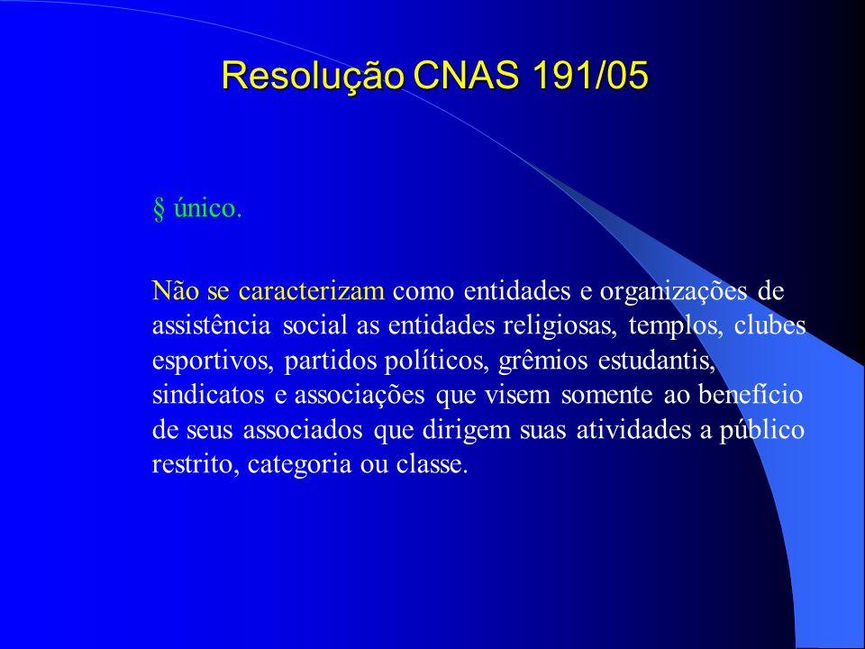 Resolução CNAS 191/05 § único. Não se caracterizam como entidades e organizações de assistência social as entidades religiosas, templos, clubes esport