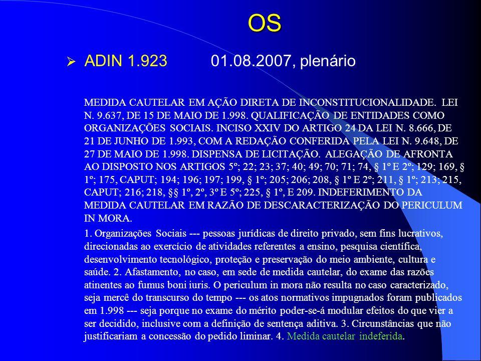 OS ADIN 1.92301.08.2007, plenário MEDIDA CAUTELAR EM AÇÃO DIRETA DE INCONSTITUCIONALIDADE. LEI N. 9.637, DE 15 DE MAIO DE 1.998. QUALIFICAÇÃO DE ENTID