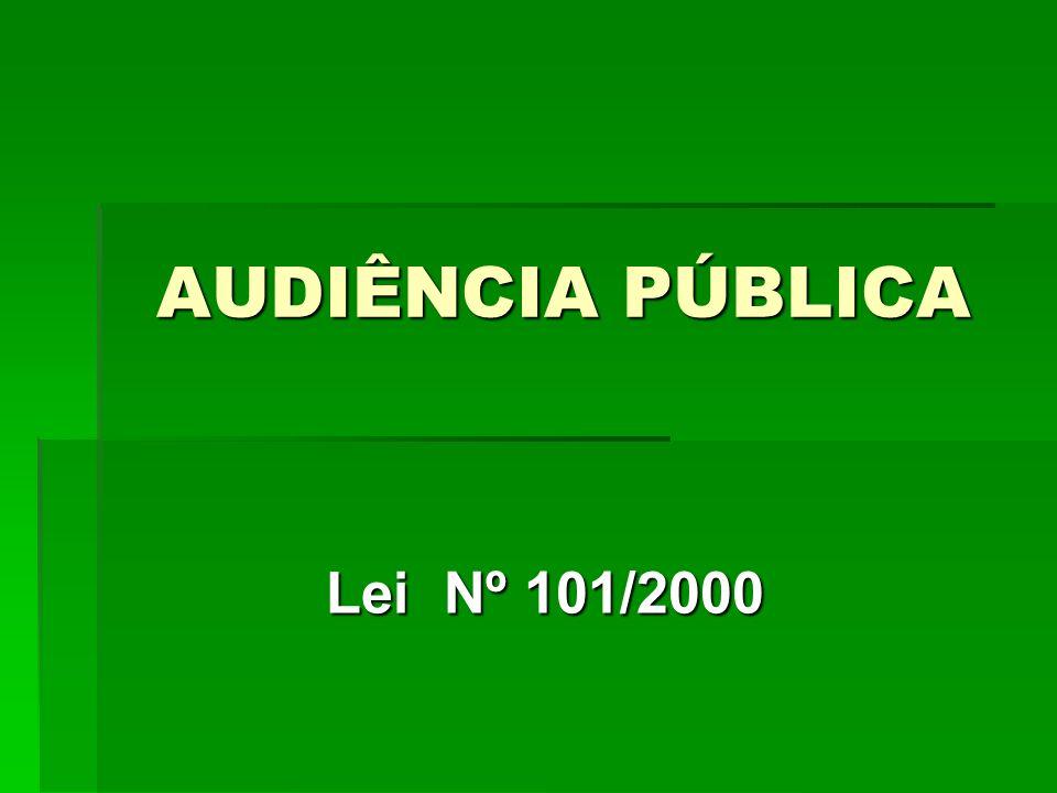 AUDIÊNCIA PÚBLICA Lei Nº 101/2000 Lei Nº 101/2000