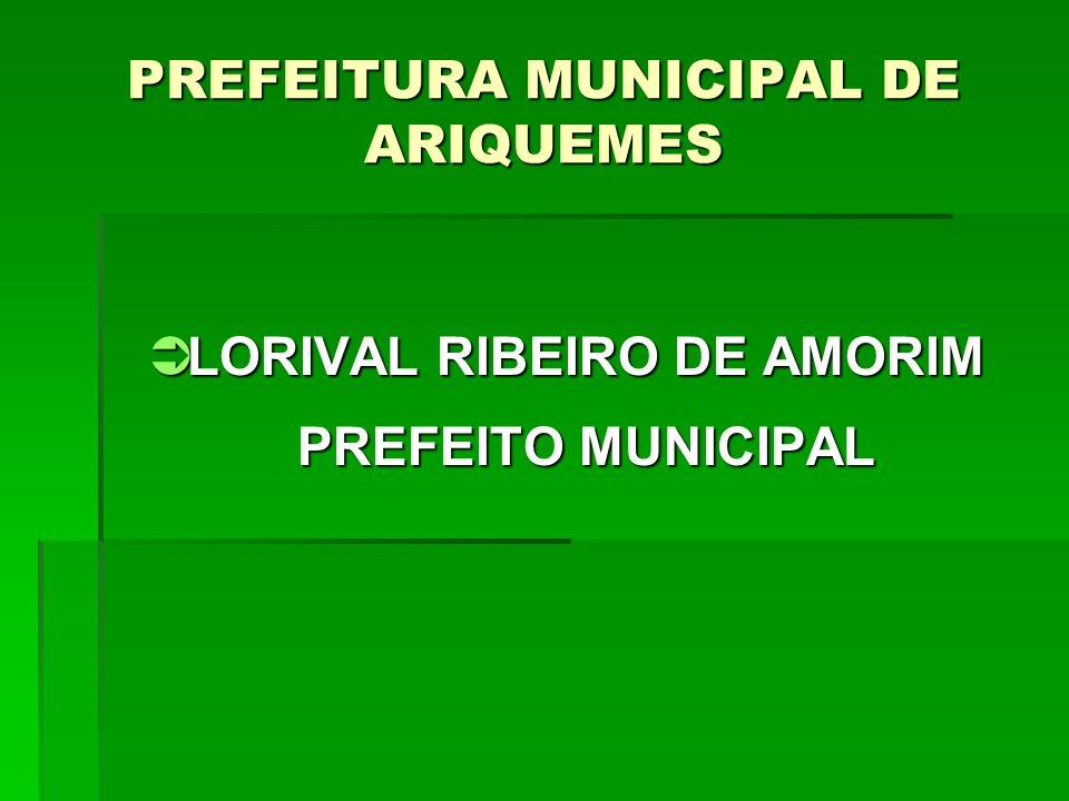 PREFEITURA MUNICIPAL DE ARIQUEMES LORIVAL RIBEIRO DE AMORIM LORIVAL RIBEIRO DE AMORIM PREFEITO MUNICIPAL