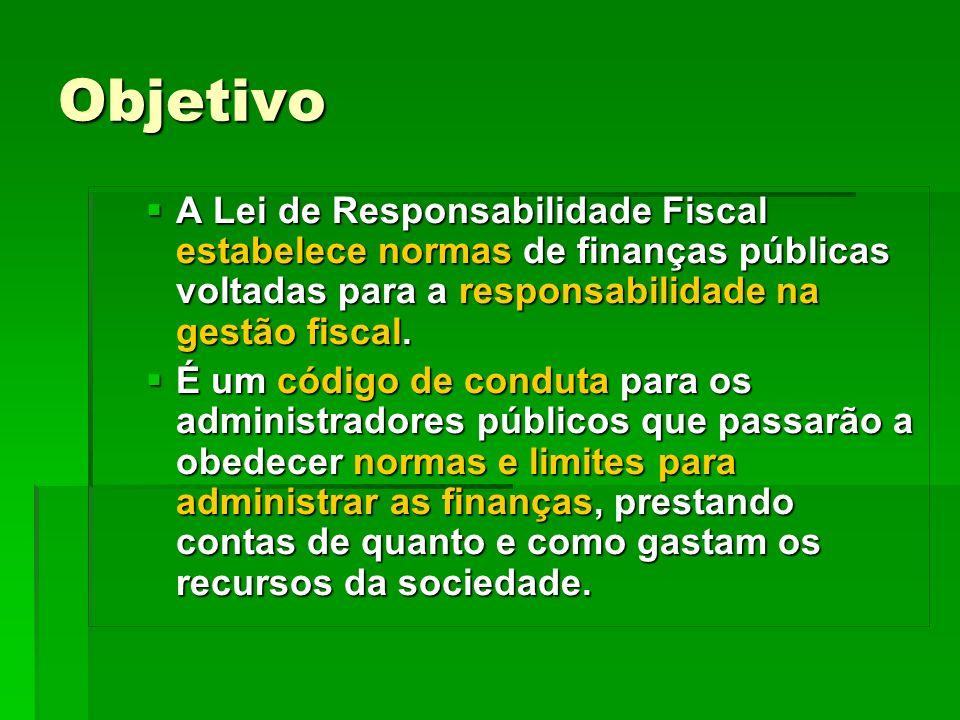 Objetivo A Lei de Responsabilidade Fiscal estabelece normas de finanças públicas voltadas para a responsabilidade na gestão fiscal. A Lei de Responsab