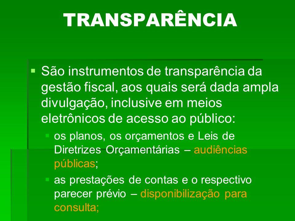 TRANSPARÊNCIA São instrumentos de transparência da gestão fiscal, aos quais será dada ampla divulgação, inclusive em meios eletrônicos de acesso ao pú