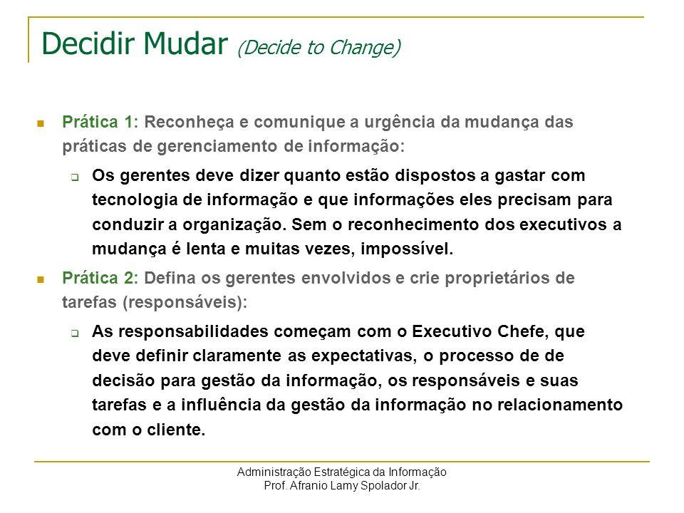 Administração Estratégica da Informação Prof. Afranio Lamy Spolador Jr. Decidir Mudar ( Decide to Change) Prática 1: Reconheça e comunique a urgência