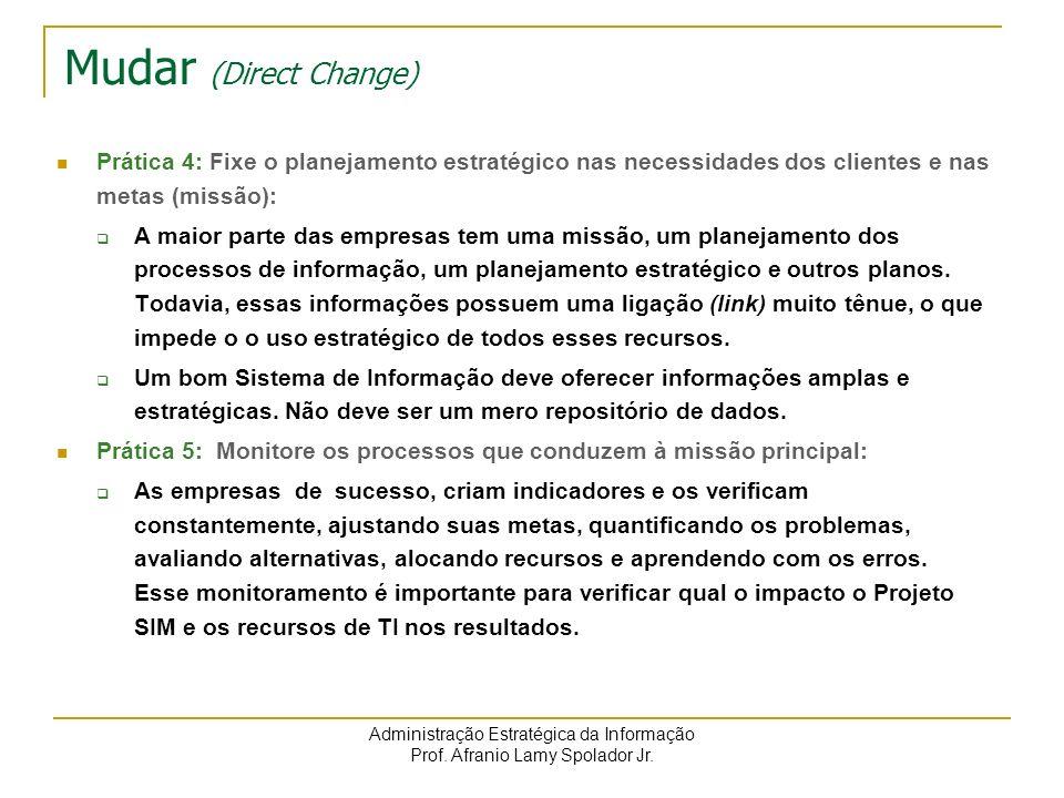 Administração Estratégica da Informação Prof. Afranio Lamy Spolador Jr. Mudar (Direct Change) Prática 4: Fixe o planejamento estratégico nas necessida