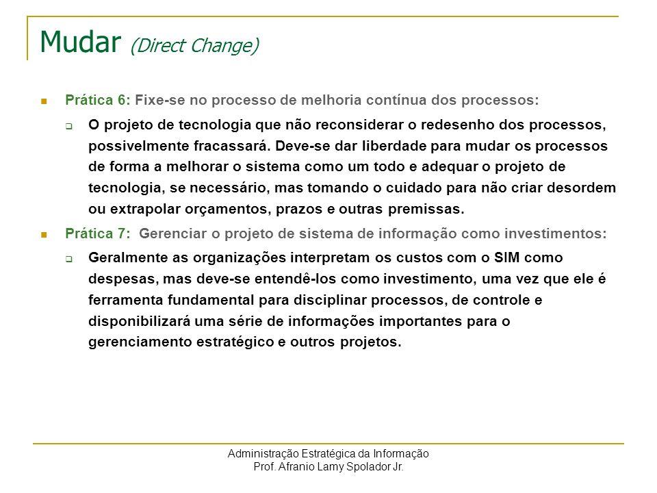 Administração Estratégica da Informação Prof. Afranio Lamy Spolador Jr. Mudar (Direct Change) Prática 6: Fixe-se no processo de melhoria contínua dos