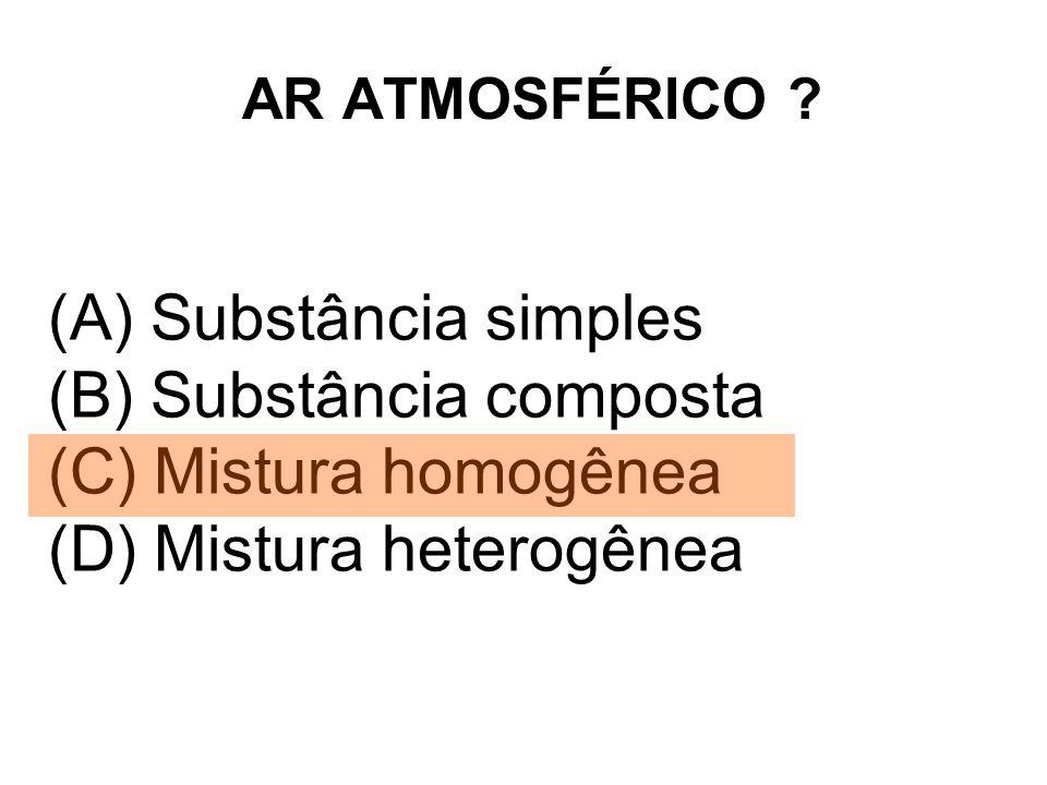 AR ATMOSFÉRICO ? (A) Substância simples (B) Substância composta (C) Mistura homogênea (D) Mistura heterogênea