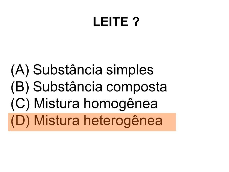 LEITE ? (A) Substância simples (B) Substância composta (C) Mistura homogênea (D) Mistura heterogênea