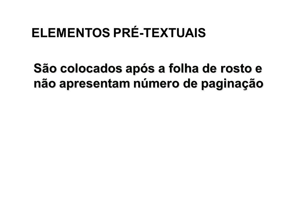 ELEMENTOS PRÉ-TEXTUAIS São colocados após a folha de rosto e não apresentam número de paginação