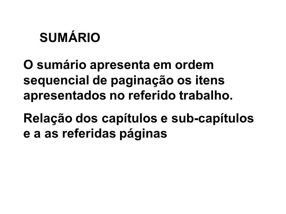 SUMÁRIO O sumário apresenta em ordem sequencial de paginação os itens apresentados no referido trabalho. Relação dos capítulos e sub-capítulos e a as