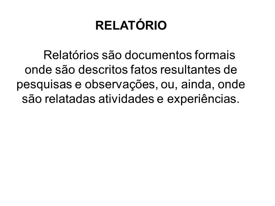 RELATÓRIO Relatórios são documentos formais onde são descritos fatos resultantes de pesquisas e observações, ou, ainda, onde são relatadas atividades