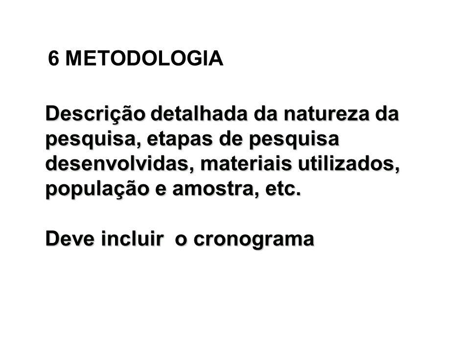 6 METODOLOGIA Descrição detalhada da natureza da pesquisa, etapas de pesquisa desenvolvidas, materiais utilizados, população e amostra, etc. Deve incl