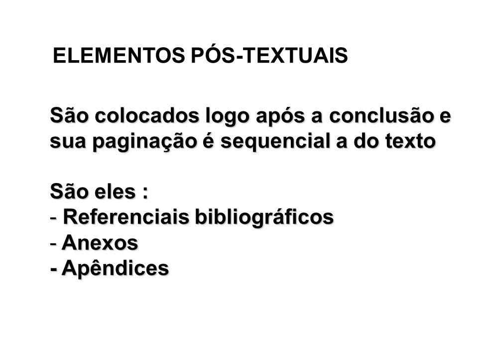 ELEMENTOS PÓS-TEXTUAIS São colocados logo após a conclusão e sua paginação é sequencial a do texto São eles : - Referenciais bibliográficos - Anexos -