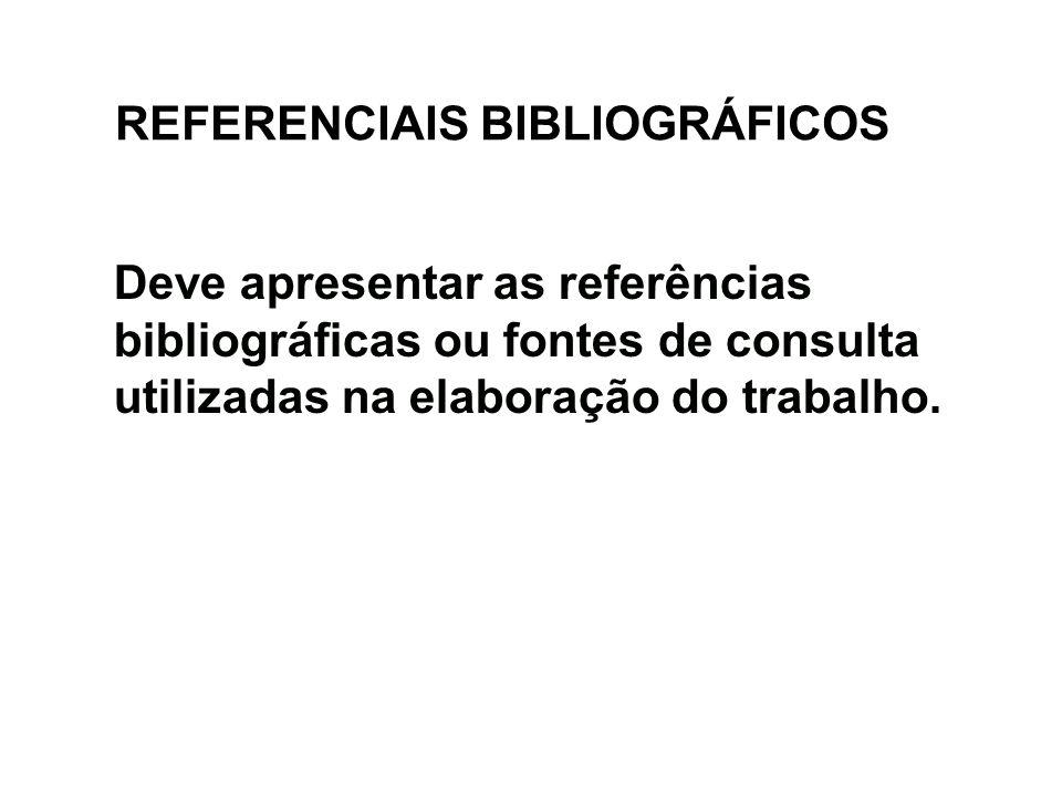 REFERENCIAIS BIBLIOGRÁFICOS Deve apresentar as referências bibliográficas ou fontes de consulta utilizadas na elaboração do trabalho.