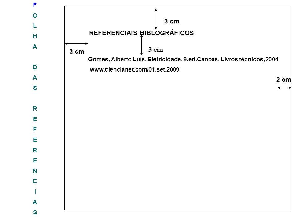 FOLHADASREFERENCIASFOLHADASREFERENCIAS 3 cm 3 cm 2 cm 2 cm 3 cm REFERENCIAIS BIBLOGRÁFICOS 3 cm Gomes, Alberto Luís. Eletricidade. 9.ed.Canoas, Livros